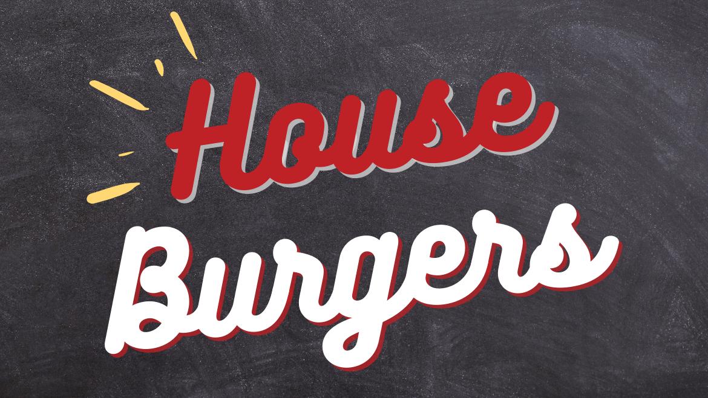 HOUSE BURGERS